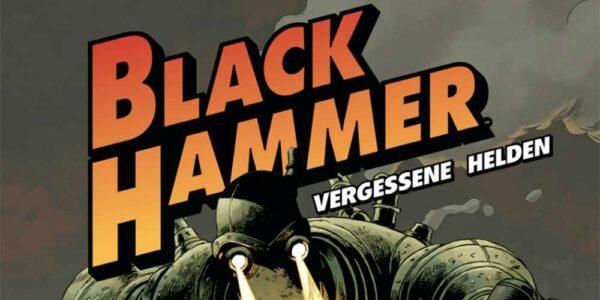 Coming soon: Black Hammer – Vergessene Helden